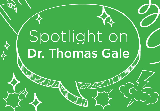 Spotlight on Dr. Gale
